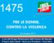 1475 – PER LE DONNE CONTRO LA VIOLENZA
